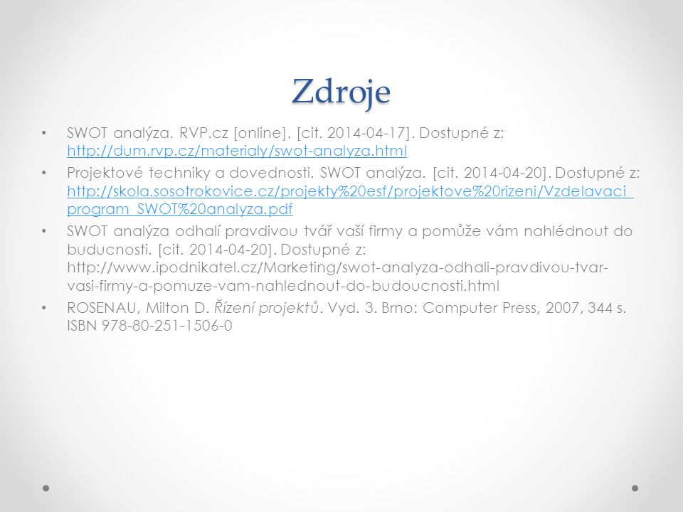 Zdroje SWOT analýza. RVP.cz [online]. [cit. 2014-04-17]. Dostupné z: http://dum.rvp.cz/materialy/swot-analyza.html.